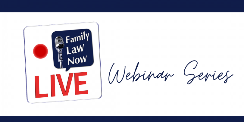 Family Law Now Live - Webinar Series