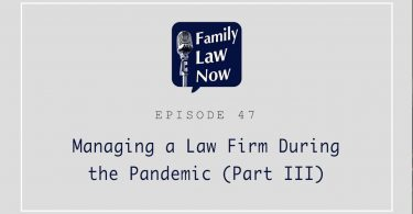 And family law now episode 47 managing a law firm during the pandemic part three